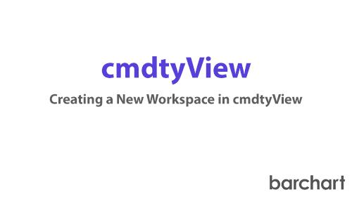 cmdtyView Tips & Tricks: Creating a Workspace